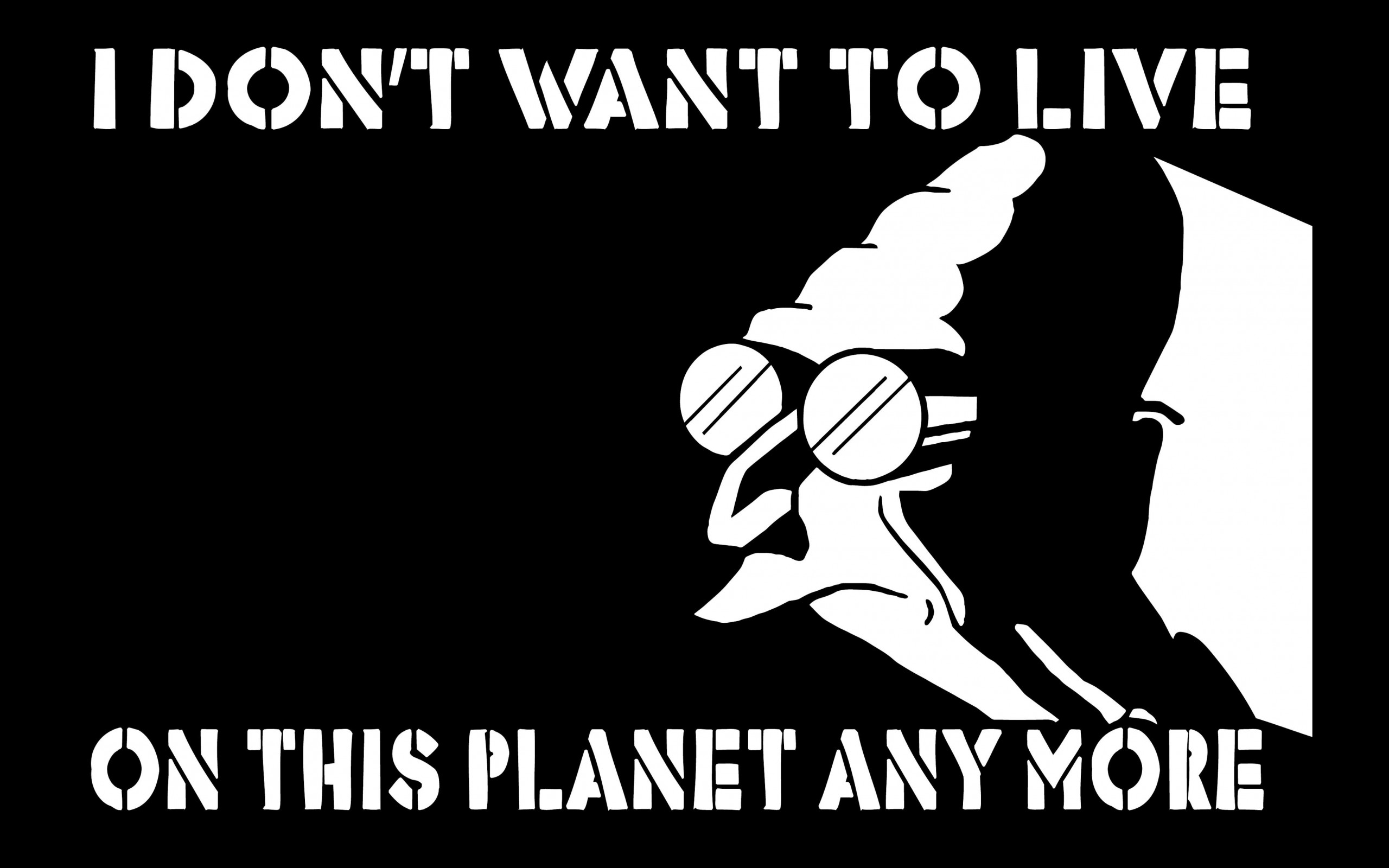 I Don't Want to Live on This Planet Anymore Wallpaper for Desktop 2560x1600